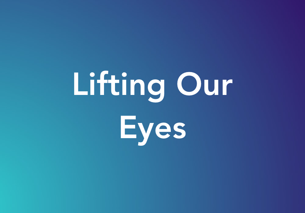 Lifting Our Eyes